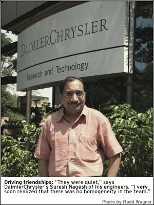 PHOTO: Driving friendships: They were quiet says DaimlerChrysler's Suresh Nagesh of his engineers. I very soon realized that there was no homogeneity in the team.